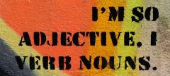 I'm so adjective...